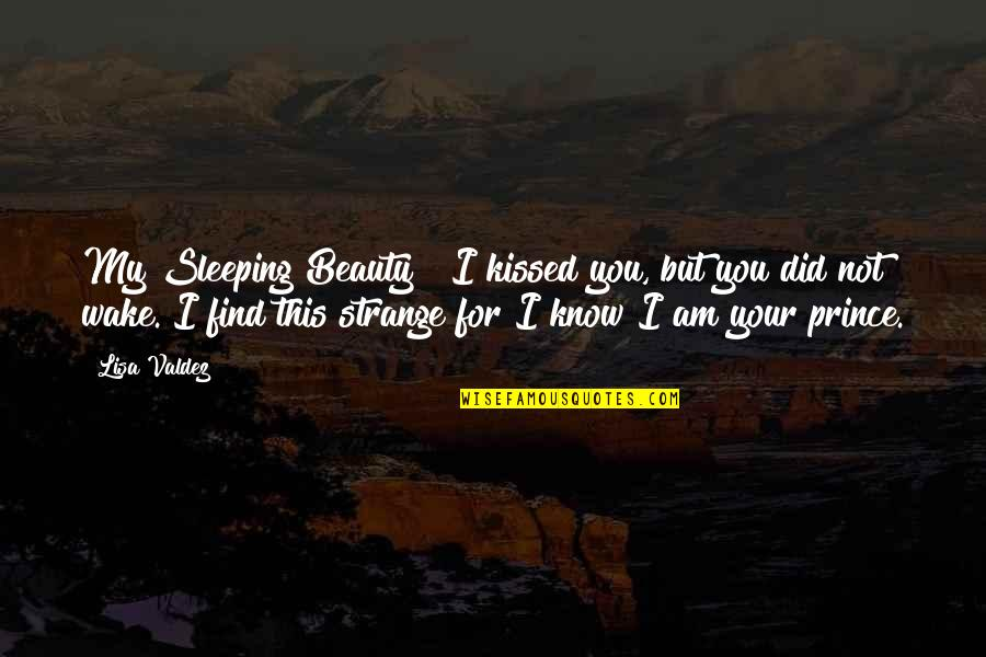 I Did Not Know Quotes By Lisa Valdez: My Sleeping Beauty ~ I kissed you, but