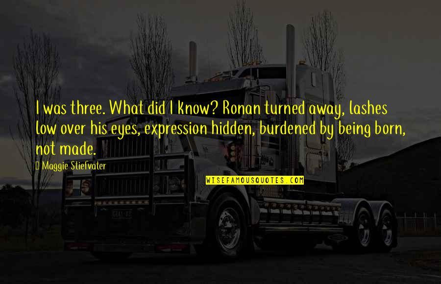 I Did Not Know Quotes By Maggie Stiefvater: I was three. What did I know? Ronan