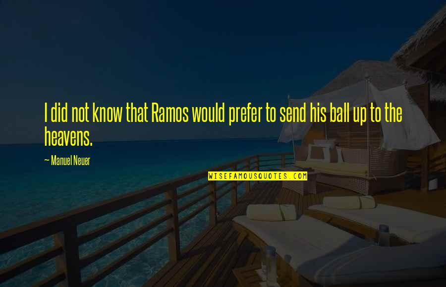 I Did Not Know Quotes By Manuel Neuer: I did not know that Ramos would prefer