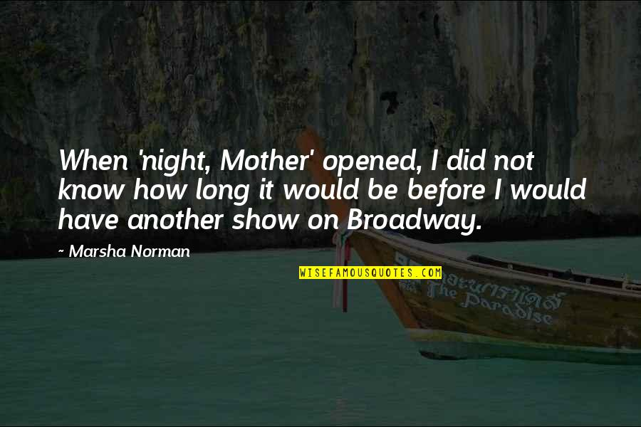 I Did Not Know Quotes By Marsha Norman: When 'night, Mother' opened, I did not know