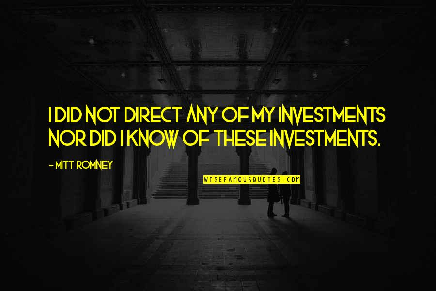 I Did Not Know Quotes By Mitt Romney: I did not direct any of my investments