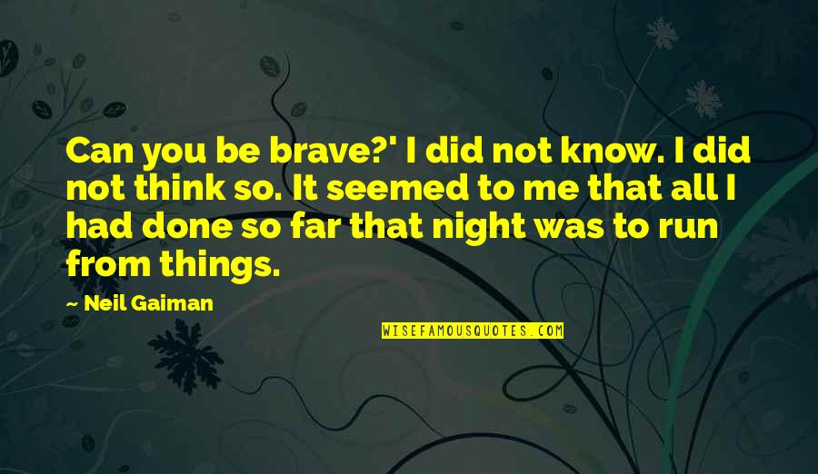 I Did Not Know Quotes By Neil Gaiman: Can you be brave?' I did not know.