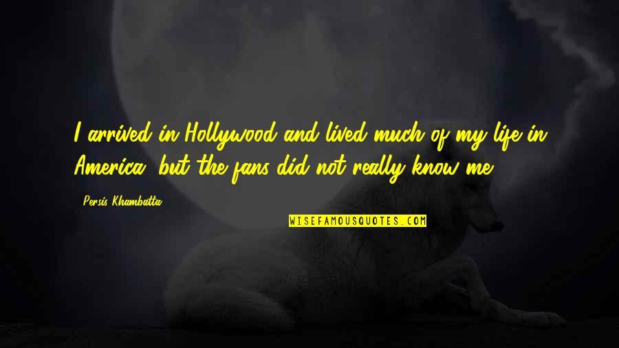 I Did Not Know Quotes By Persis Khambatta: I arrived in Hollywood and lived much of