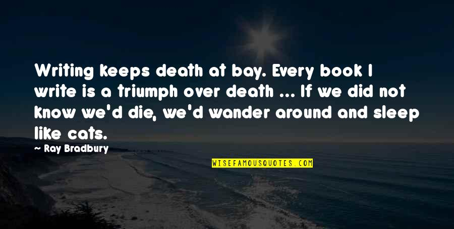 I Did Not Know Quotes By Ray Bradbury: Writing keeps death at bay. Every book I