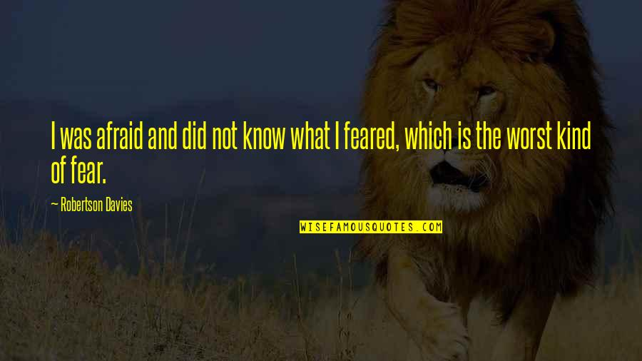 I Did Not Know Quotes By Robertson Davies: I was afraid and did not know what