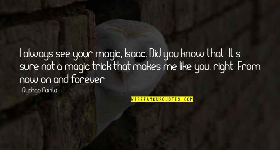 I Did Not Know Quotes By Ryohgo Narita: I always see your magic, Isaac. Did you