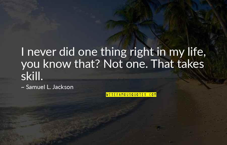 I Did Not Know Quotes By Samuel L. Jackson: I never did one thing right in my