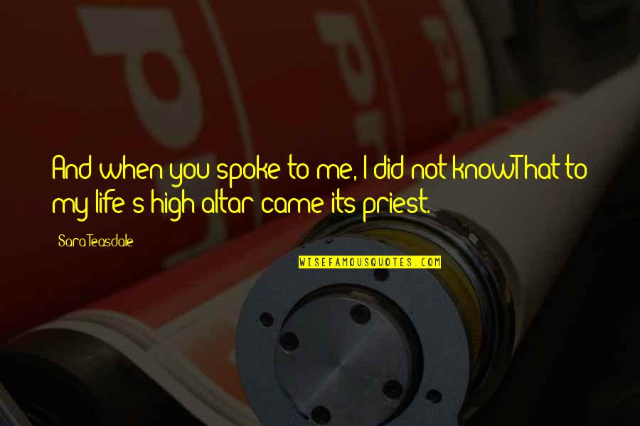 I Did Not Know Quotes By Sara Teasdale: And when you spoke to me, I did