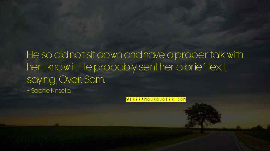 I Did Not Know Quotes By Sophie Kinsella: He so did not sit down and have