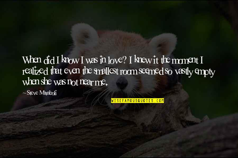 I Did Not Know Quotes By Steve Maraboli: When did I know I was in love?