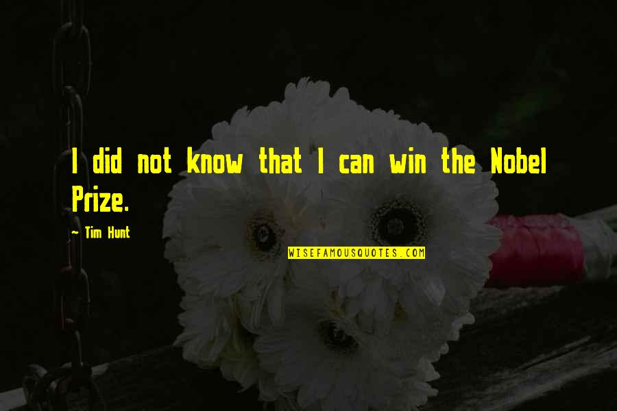 I Did Not Know Quotes By Tim Hunt: I did not know that I can win