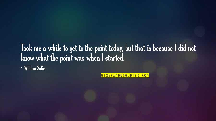 I Did Not Know Quotes By William Safire: Took me a while to get to the