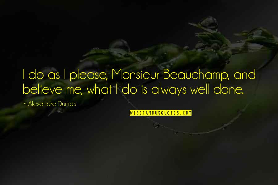 I Do Believe Quotes By Alexandre Dumas: I do as I please, Monsieur Beauchamp, and