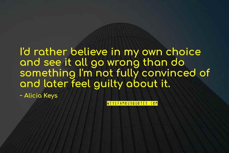 I Do Believe Quotes By Alicia Keys: I'd rather believe in my own choice and