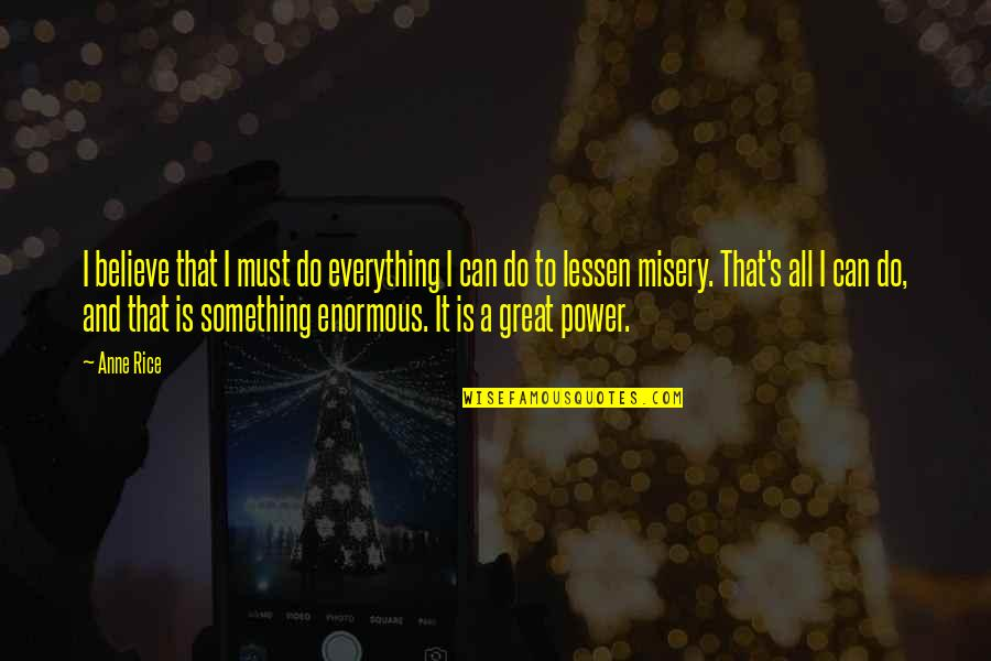 I Do Believe Quotes By Anne Rice: I believe that I must do everything I