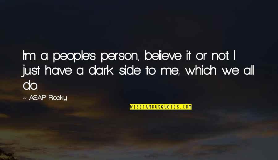 I Do Believe Quotes By ASAP Rocky: I'm a people's person, believe it or not.