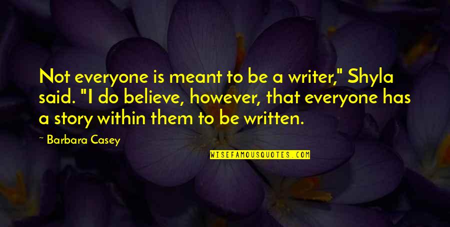 """I Do Believe Quotes By Barbara Casey: Not everyone is meant to be a writer,"""""""