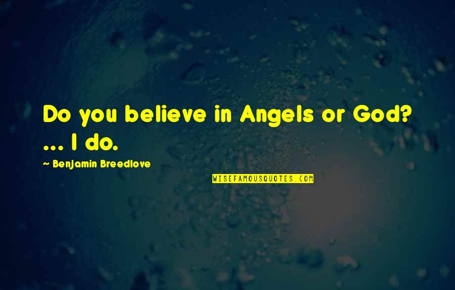 I Do Believe Quotes By Benjamin Breedlove: Do you believe in Angels or God? ...