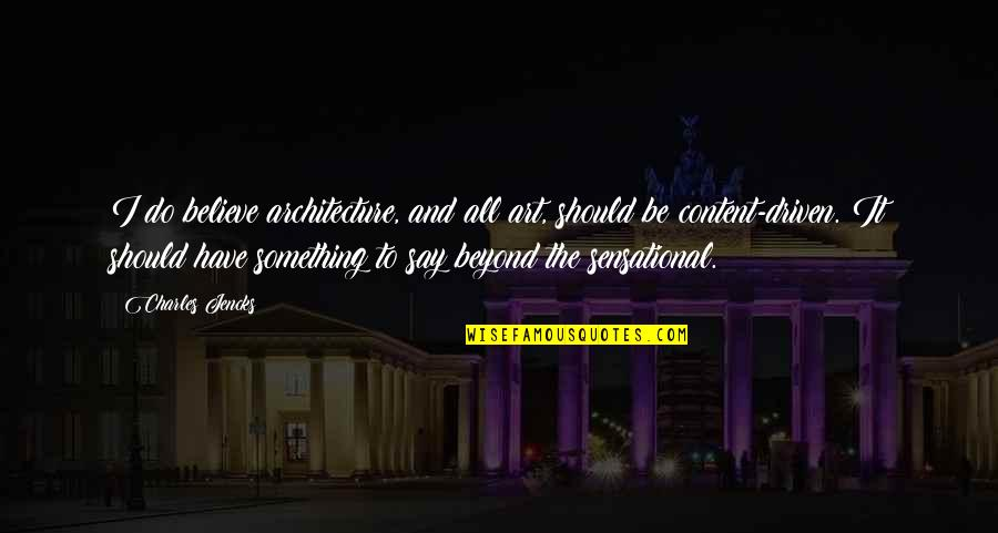 I Do Believe Quotes By Charles Jencks: I do believe architecture, and all art, should