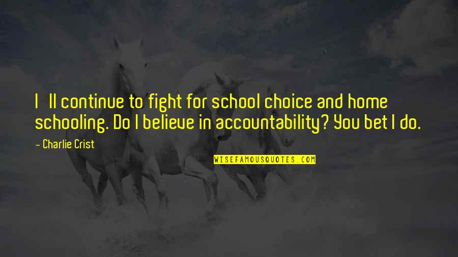 I Do Believe Quotes By Charlie Crist: I'll continue to fight for school choice and