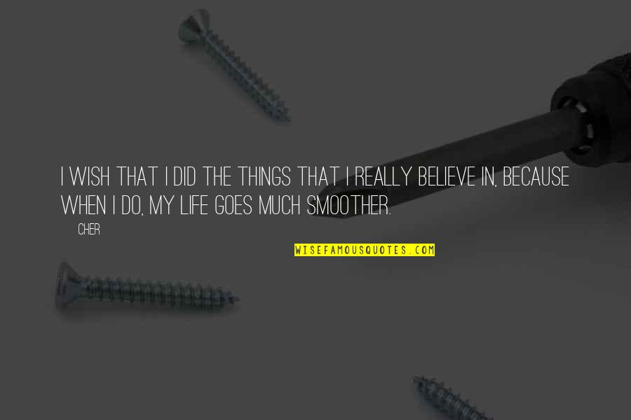 I Do Believe Quotes By Cher: I wish that I did the things that