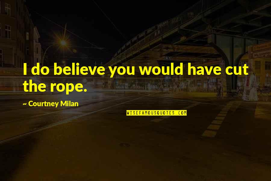 I Do Believe Quotes By Courtney Milan: I do believe you would have cut the