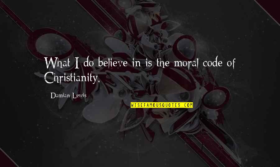I Do Believe Quotes By Damian Lewis: What I do believe in is the moral