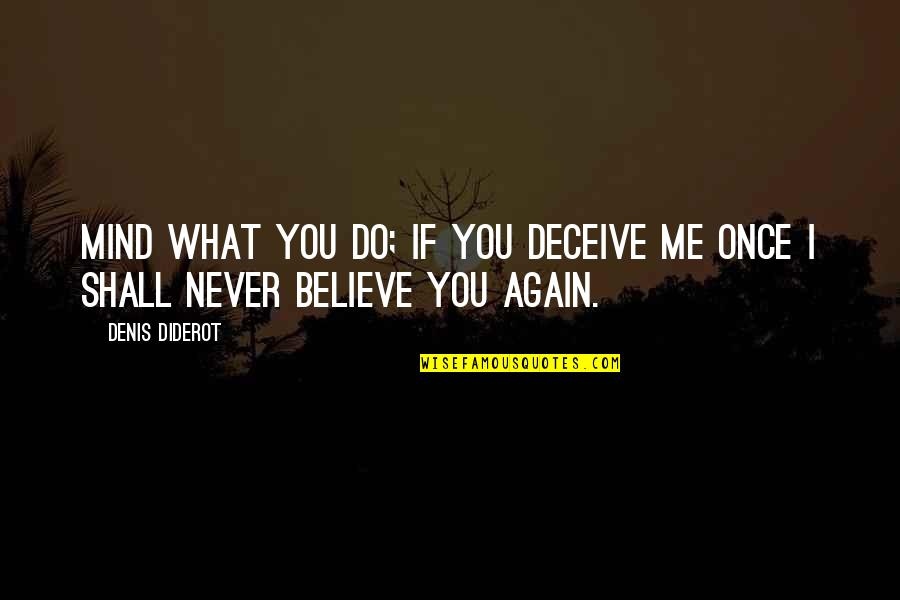 I Do Believe Quotes By Denis Diderot: Mind what you do; if you deceive me