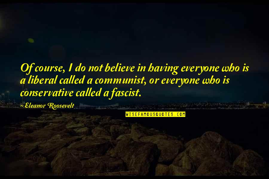 I Do Believe Quotes By Eleanor Roosevelt: Of course, I do not believe in having