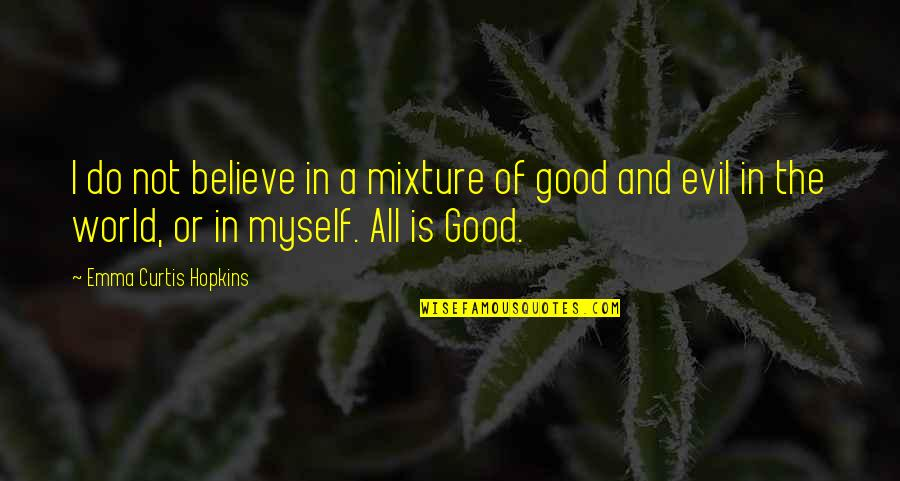 I Do Believe Quotes By Emma Curtis Hopkins: I do not believe in a mixture of