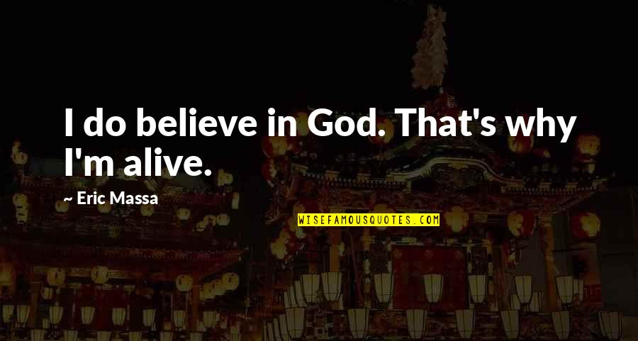 I Do Believe Quotes By Eric Massa: I do believe in God. That's why I'm