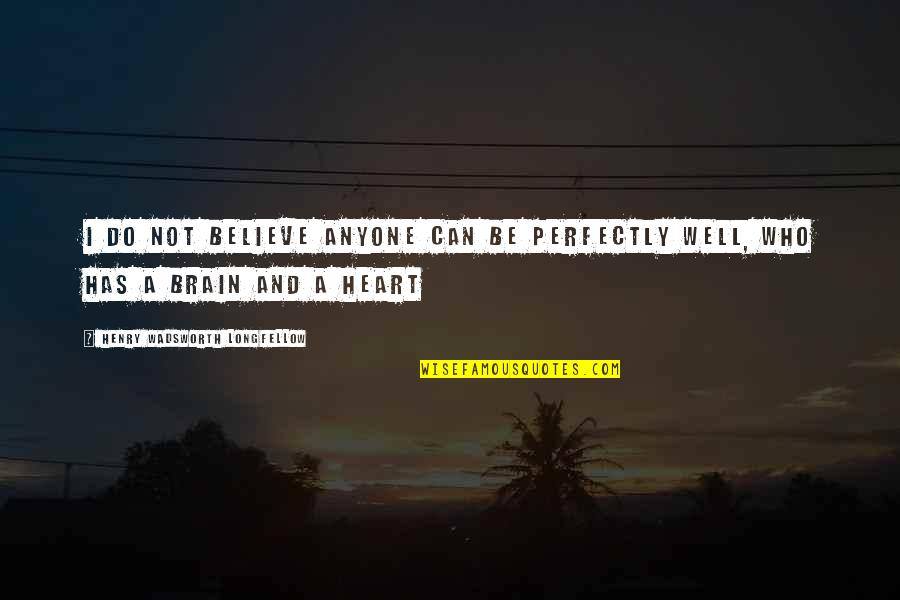 I Do Believe Quotes By Henry Wadsworth Longfellow: I do not believe anyone can be perfectly