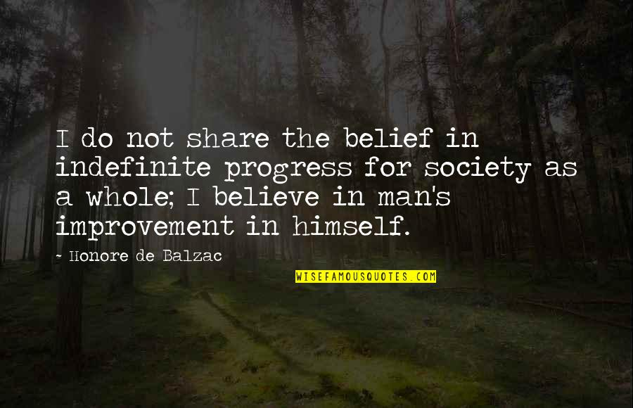 I Do Believe Quotes By Honore De Balzac: I do not share the belief in indefinite