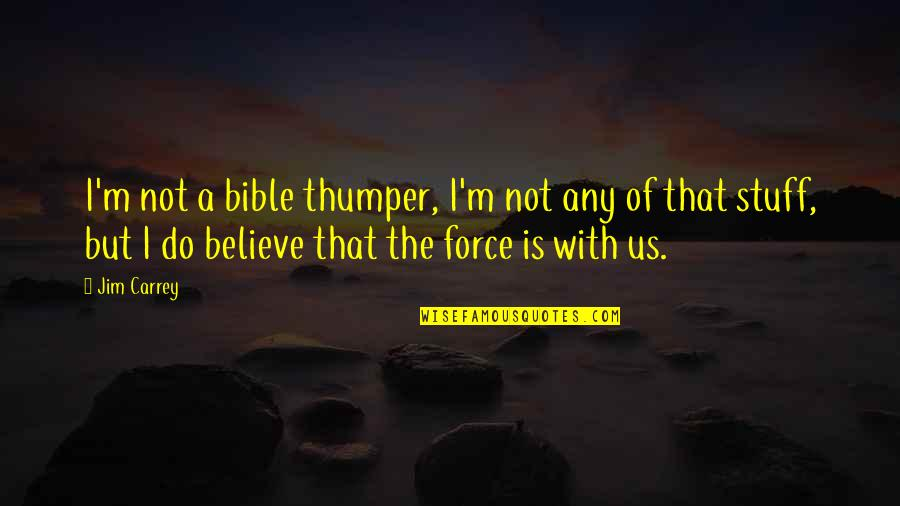 I Do Believe Quotes By Jim Carrey: I'm not a bible thumper, I'm not any