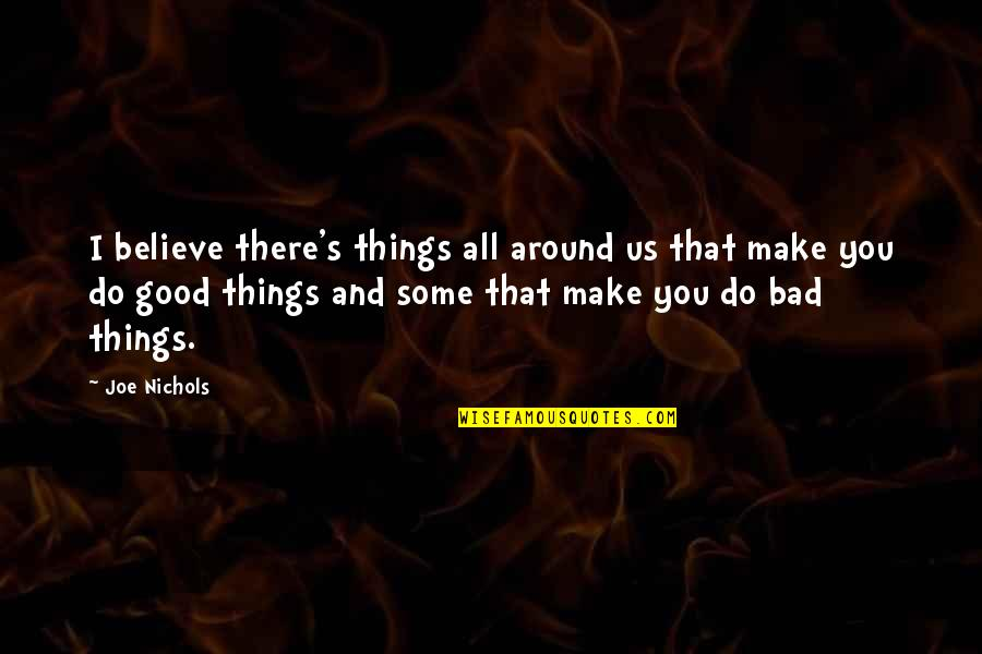 I Do Believe Quotes By Joe Nichols: I believe there's things all around us that