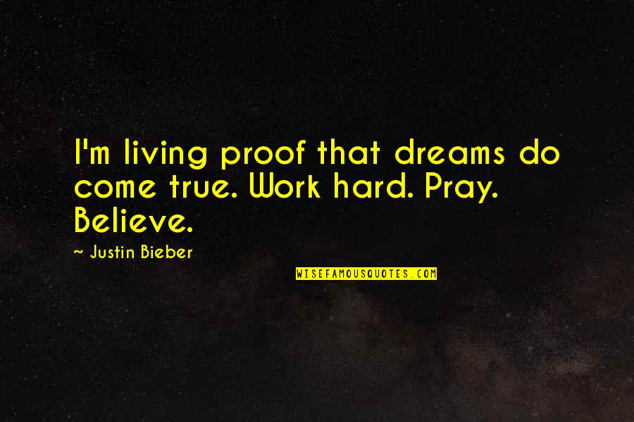 I Do Believe Quotes By Justin Bieber: I'm living proof that dreams do come true.