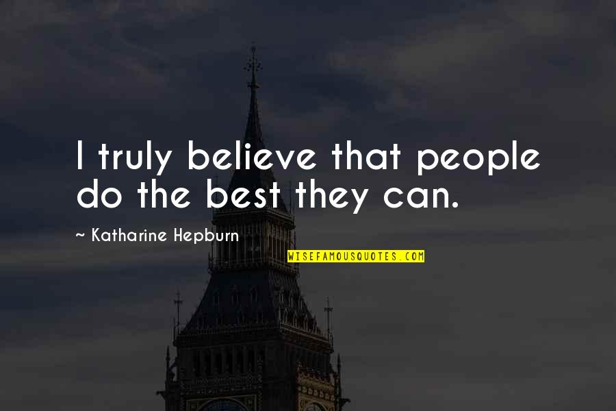 I Do Believe Quotes By Katharine Hepburn: I truly believe that people do the best