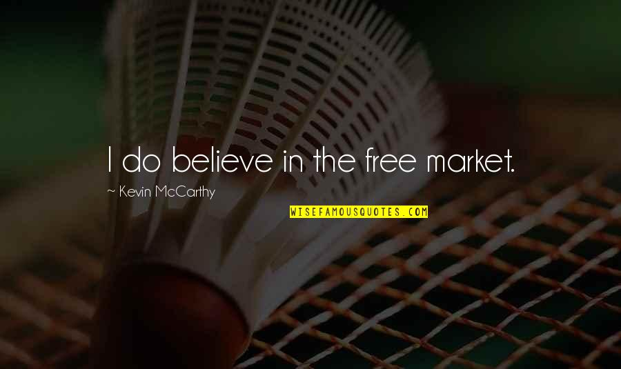 I Do Believe Quotes By Kevin McCarthy: I do believe in the free market.