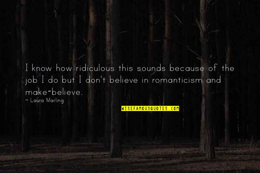 I Do Believe Quotes By Laura Marling: I know how ridiculous this sounds because of