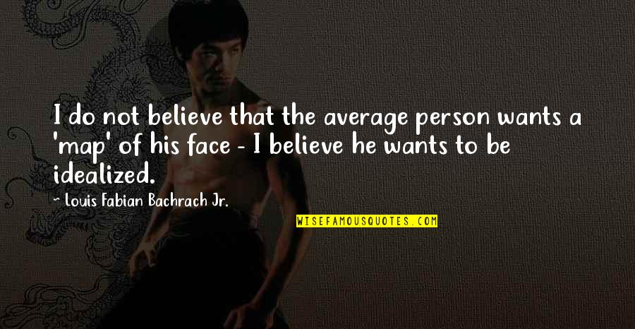 I Do Believe Quotes By Louis Fabian Bachrach Jr.: I do not believe that the average person