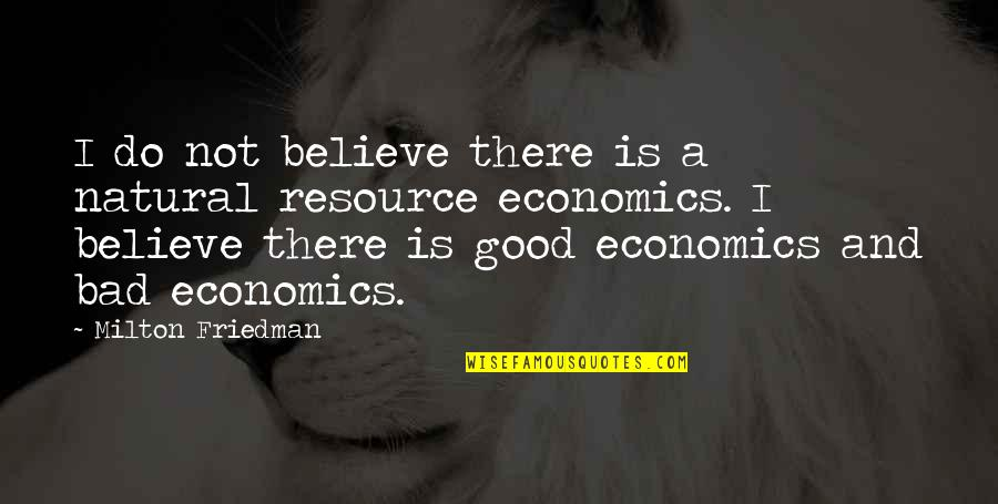 I Do Believe Quotes By Milton Friedman: I do not believe there is a natural