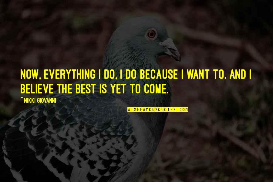 I Do Believe Quotes By Nikki Giovanni: Now, everything I do, I do because I