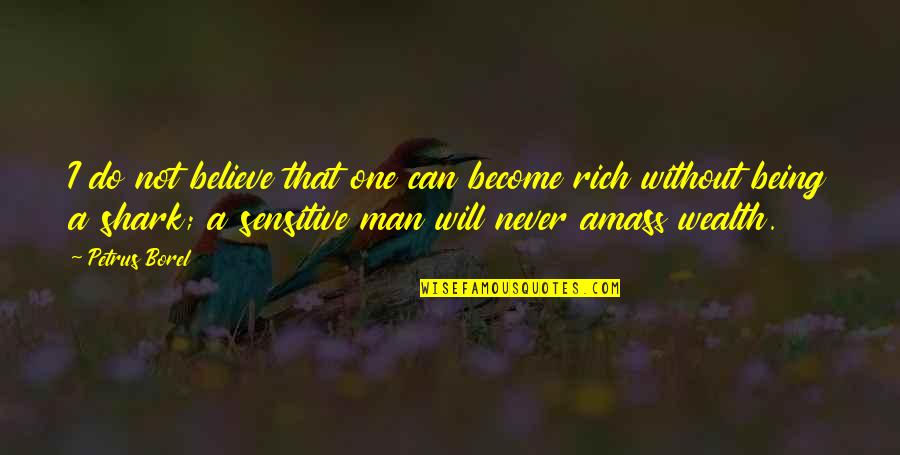 I Do Believe Quotes By Petrus Borel: I do not believe that one can become