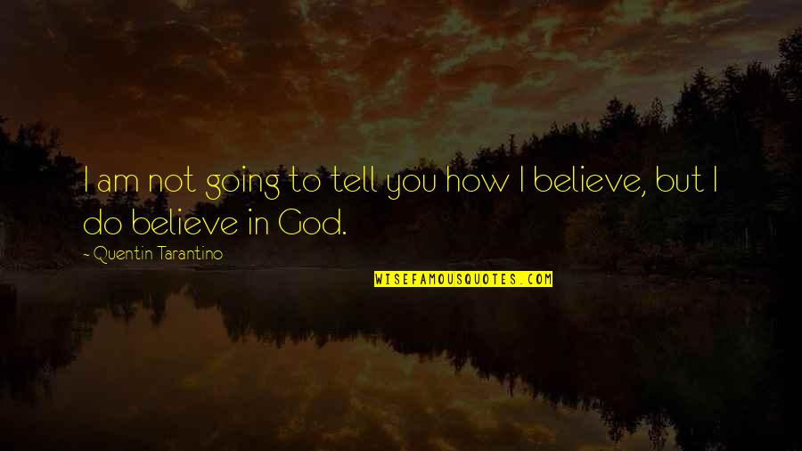 I Do Believe Quotes By Quentin Tarantino: I am not going to tell you how