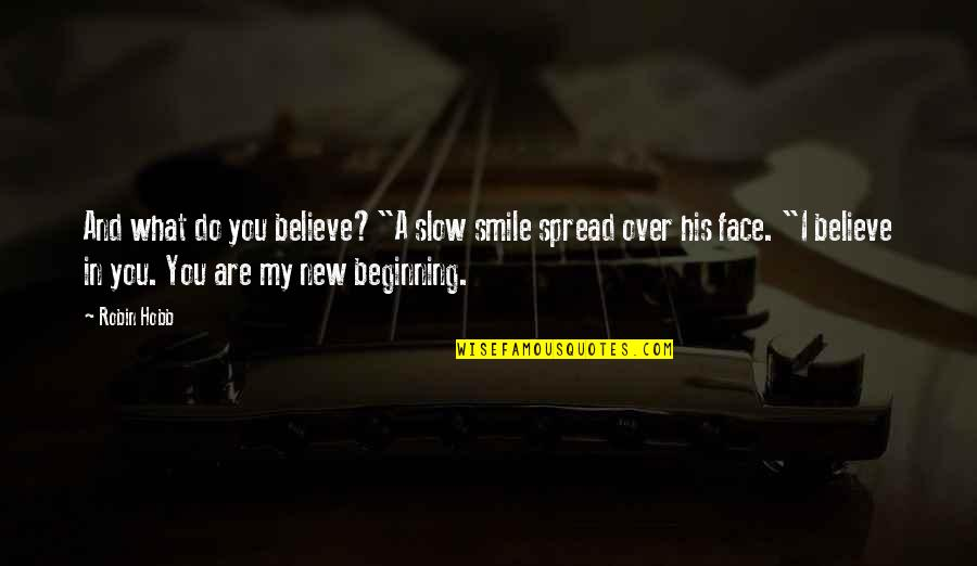 """I Do Believe Quotes By Robin Hobb: And what do you believe?""""A slow smile spread"""