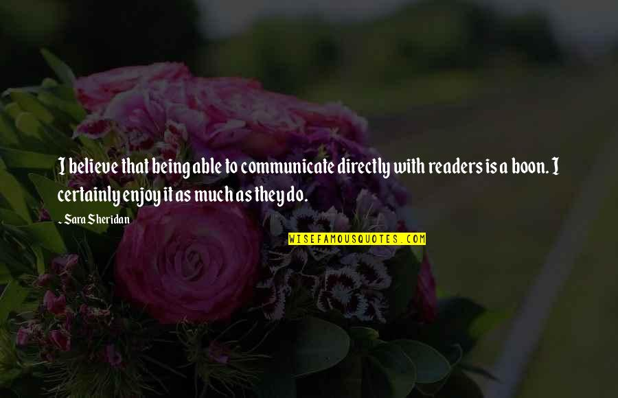 I Do Believe Quotes By Sara Sheridan: I believe that being able to communicate directly