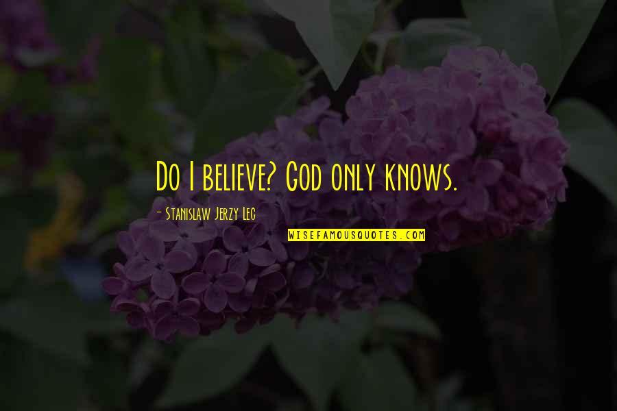 I Do Believe Quotes By Stanislaw Jerzy Lec: Do I believe? God only knows.
