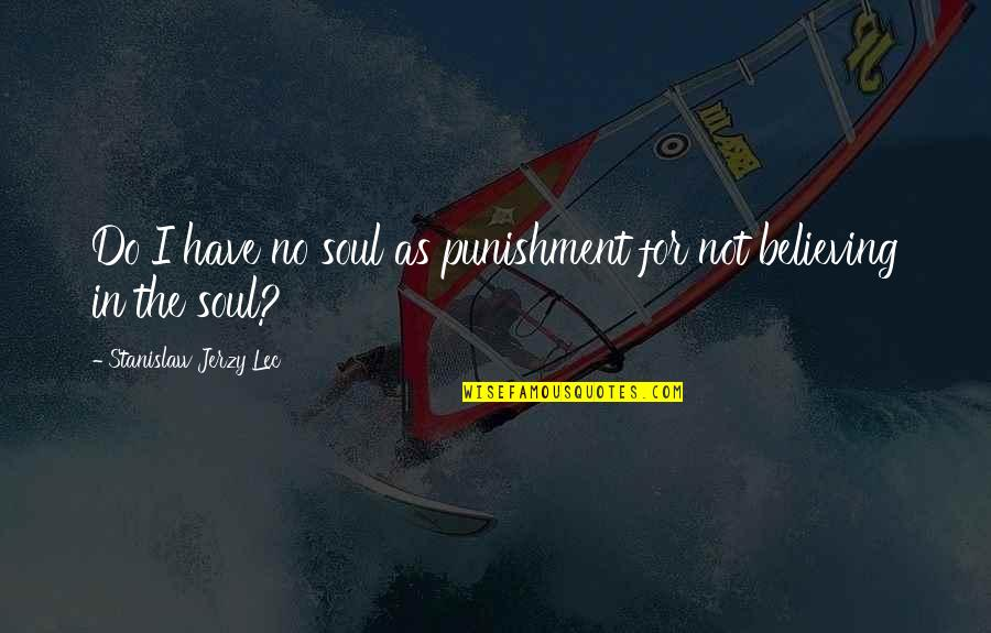I Do Believe Quotes By Stanislaw Jerzy Lec: Do I have no soul as punishment for