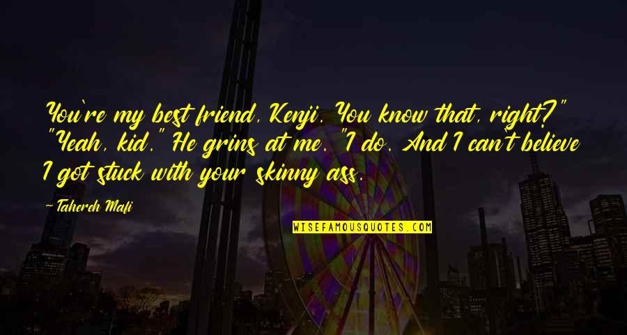 I Do Believe Quotes By Tahereh Mafi: You're my best friend, Kenji. You know that,