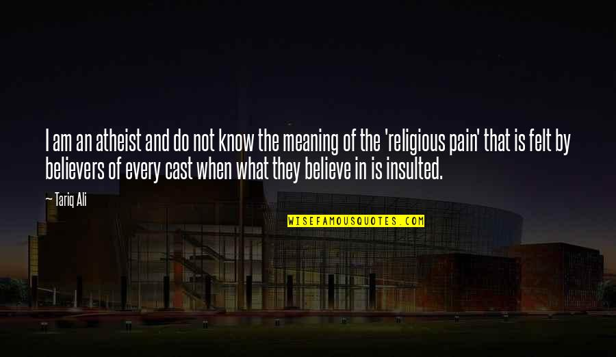 I Do Believe Quotes By Tariq Ali: I am an atheist and do not know